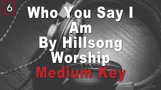 who you say i am hillsong karaoke medium key - TH-Clip