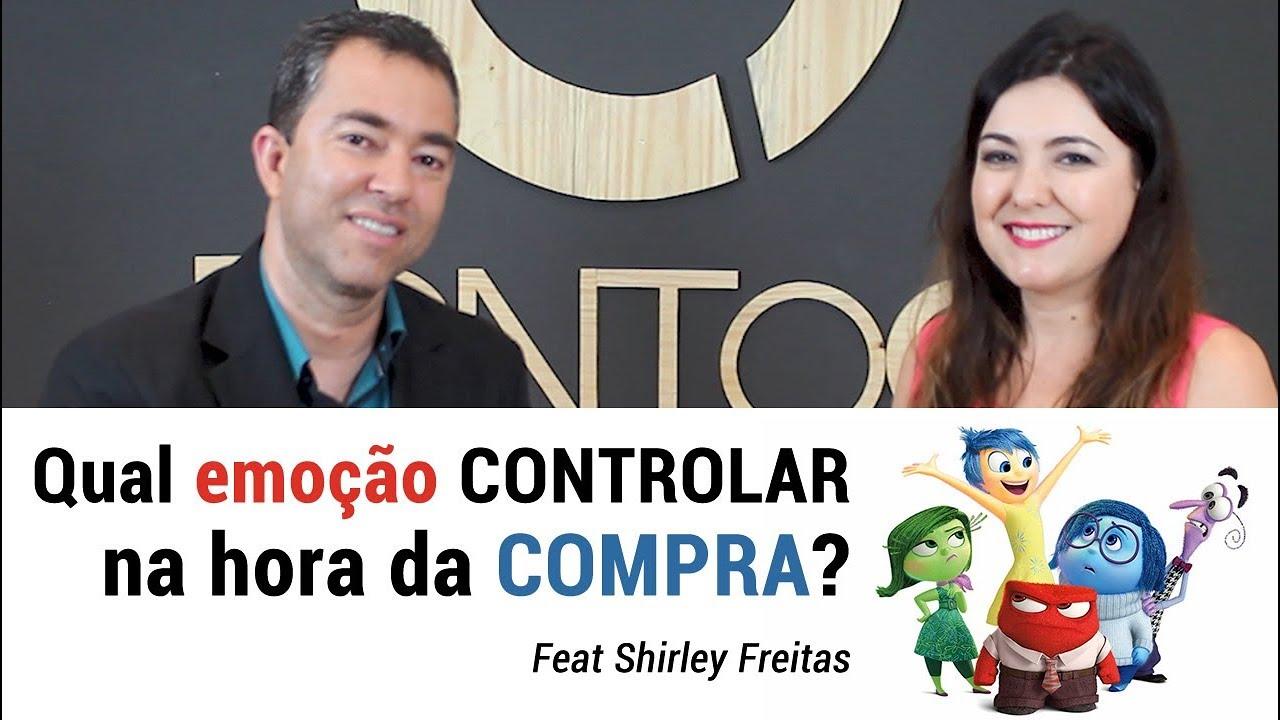 QUAL EMOÇÃO CONTROLAR NA HORA DA COMPRA? | Feat. Shirley Freitas