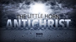 The Little Horn-Antichrist (Daniel 8:15-27)