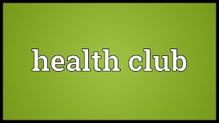 Health club Meaning