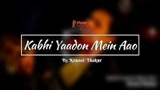 Kabhi Yaadon Mein Aao - Unplugged Cover   Arijit Singh   Krunal Thakur   Rawsingers