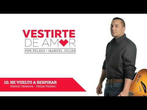 Letra He vuelto a respirar Felipe Pelaez