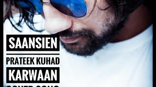 Saansein | cover song Karwaan | Irrfan Khan, Dulquer