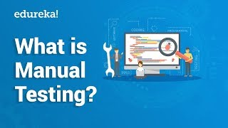 What is Manual Testing? | Manual Testing Tutorial For Beginners | Edureka