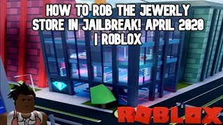 How to Rob the Jewelry Store In Jailbreak! April 2020 | Roblox