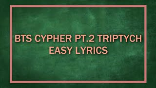 CYPHER PT.2: TRIPTYCH - BTS (방탄소년단) EASY LYRICS