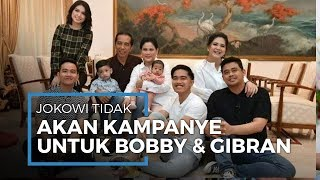 Jokowi Tidak akan Kampanye untuk Bobby dan Gibran pada Pilkada 2020