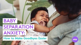Baby Separation Anxiety: How to Help Your Little One Overcome It - What to Expect