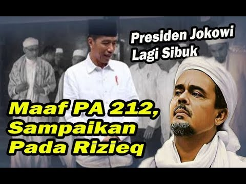 Maaf PA 212 Sampaikan Pada Rizieq, Presiden Jokowi Lagi Sibuk