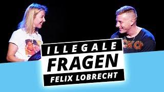 FELIX LOBRECHT: Ich Finde Mich Schon Ziemlich Amazing!   Illegale Fragen