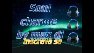 SOUL CHARME SET BY MAX DJ