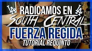 Radicamos En South Central - FUERZA REGIDA - Tutorial - REQUINTO - Como tocar en Guitarra