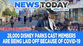 28,000 Disney Parks Cast Members Are Being Laid Off Because of COVID-19 - NewsToday 9/30