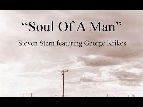 Soul of a Man (Song) by Steven Stern and George Krikes