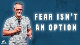Fear Isn't An Option