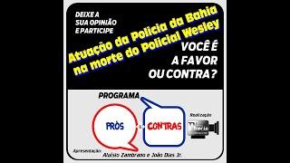 Programa Prós e Contras-atuação da policia da Bahia na morte do policial Wesley