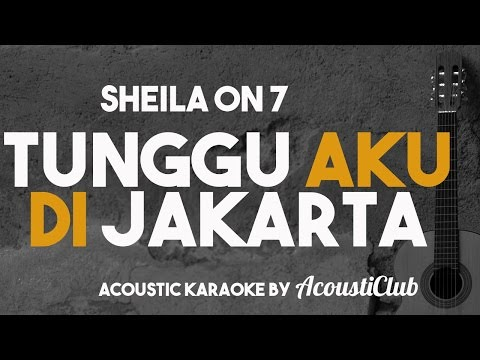 Tunggu Aku di Jakarta [acoustic karaoke] Sheila on 7