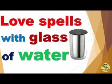 Cast the world's most powerful love spells with just one glass of water-Result just in 2 Minutes