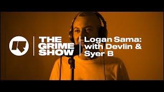 The Grime Show: Logan Sama With Devlin & Syer B