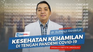 Tips Menjaga Kesehatan Kehamilan di Tengah Pandemi Covid-19 Menurut dr Supanji Raharja SpOG (K)
