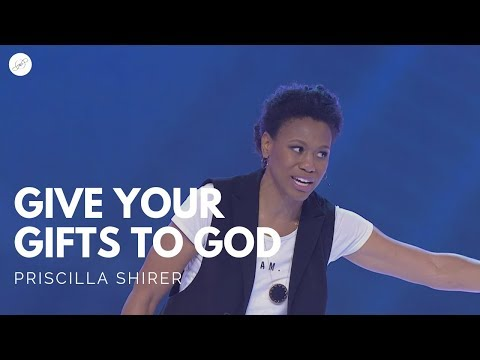 Going Beyond Ministries with Priscilla Shirer - Give Your Gifts to God