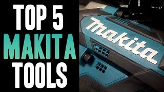 Top 5 Makita 18v Tools!
