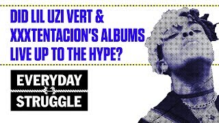Did Lil Uzi Vert & XXXtentacion's Albums Live Up to the Hype? | Everyday Struggle