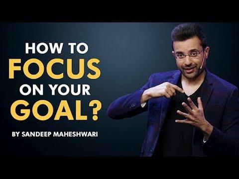 How to Focus on your Goal? By Sandeep Maheshwari I Hindi