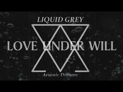 Liquid Grey - Love Under Will (Official Video)