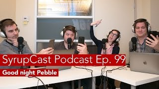 SyrupCast Podcast Ep  99: Goodnight Pebble