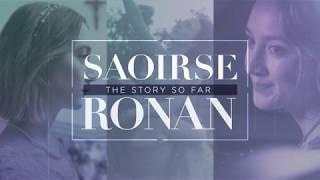 Saoirse Ronan: The Story So Far
