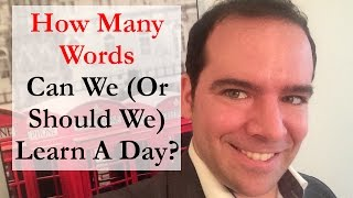 Learning Vocab: How Many Words Can/Should We Learn A Day? (For Max Progress In Language Learning)