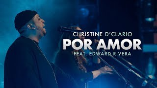 Christine D'Clario (Ft. Edward Rivera) - Por Amor