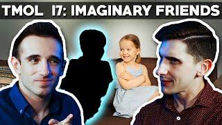 Imaginary Friends (TMOL Podcast #17)
