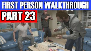 GTA 5 First Person Gameplay Walkthrough Part 23 - WE'RE MOVING IN! | GTA 5 First Person