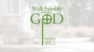 Walk Humbly With Your God: The 2019 Bishop's Annual Appeal