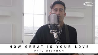 PHIL WICKHAM - How Great Is Your Love: Song Session