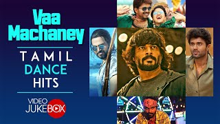 Vaa Machaney - Tamil Dance Hits Video Songs Jukebox | Latest Tamil Best Dance Video Songs