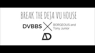 DVBBS vs BORGEOUS & Tony Junior - Break the Deja Vu House   (Aidropped Mashup)