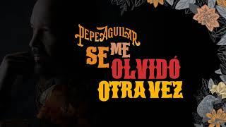 2. Pepe Aguilar   Se Me Olvido Otra Vez (Audio Oficial)