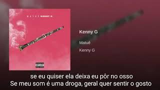 Matuê   Kenny G (Legendado)