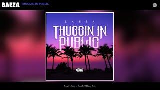 Baeza - Thuggin In Public (Audio)