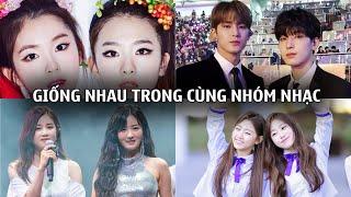 Những thành viên giống nhau đến khó tin trong cùng một nhóm nhạc Kpop