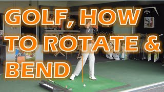GOLF, HOW TO ROTATE & BEND
