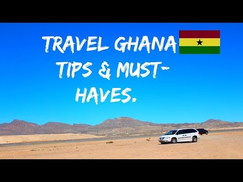 TRAVEL GHANA: ALL YOU NEED TO KNOW( TIPS & MUSTHAVES)