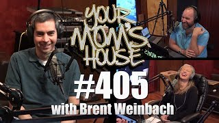 Your Mom's House Podcast - Ep. 405 w/ Brent Weinbach