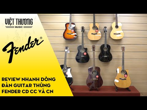 Review nhanh dòng đàn guitar thùng Fender CD CC và CN