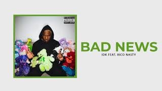 "IDK - ""BAD NEWS"" Ft. Rico Nasty (Official Audio)"