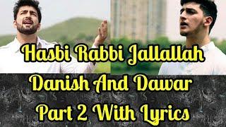 Hasbi Rabbi Jallallah Part 2 With Lyrics | Danish & Dawar