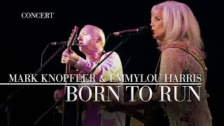 Mark Knopfler & Emmylou Harris - Born To Run (Real Live Roadrunning | Official Live Video)